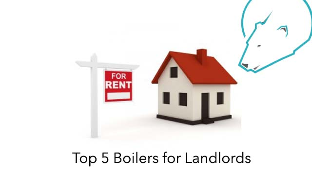 Top 5 Boilers for Landlords and Rental Properties